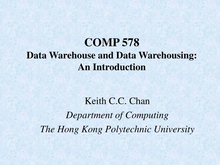 comp 578 data warehouse and data warehousing an introduction n.