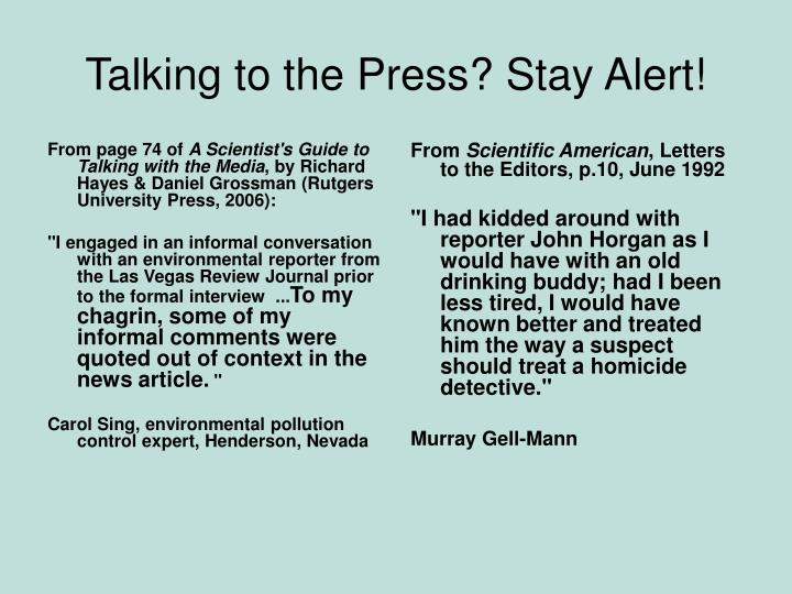 Talking to the press stay alert