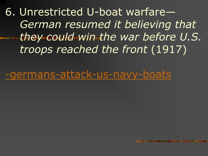 6. Unrestricted U-boat warfare—