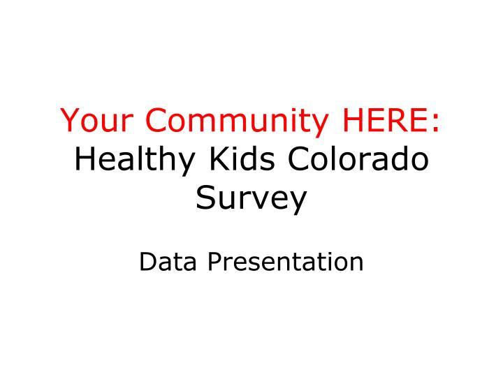 Your community here healthy kids colorado survey