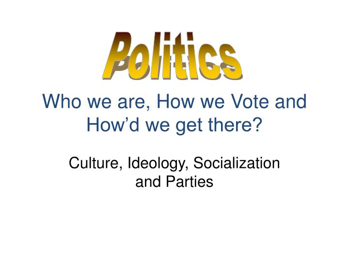 Culture ideology socialization and parties