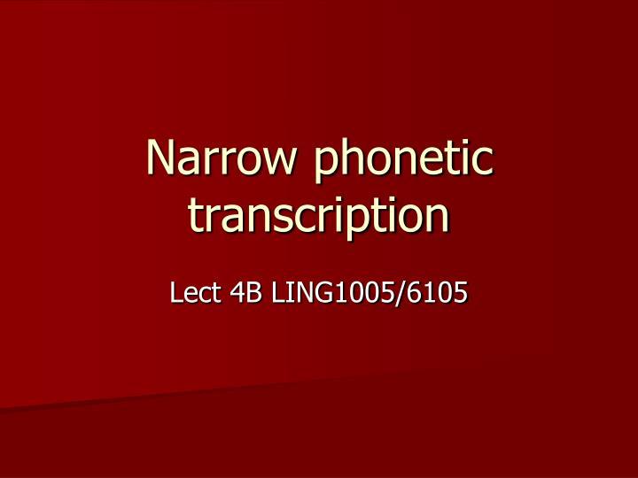 narrow phonetic transcription n.