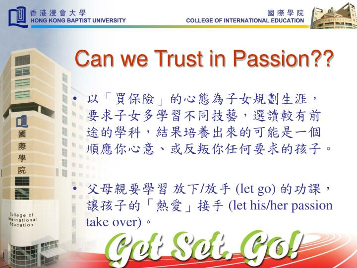 Can we Trust in Passion??