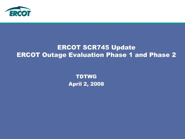 ercot scr745 update ercot outage evaluation phase 1 and phase 2 n.