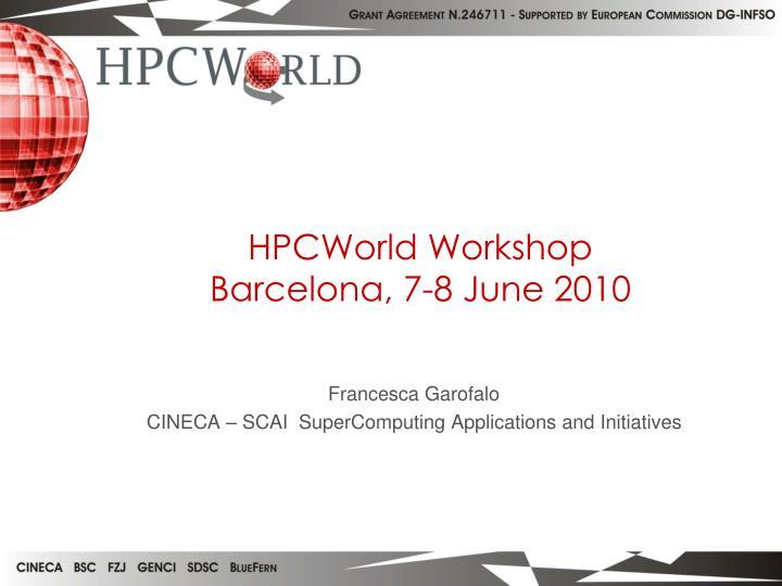 hpcworld workshop barcelona 7 8 june 2010 n.