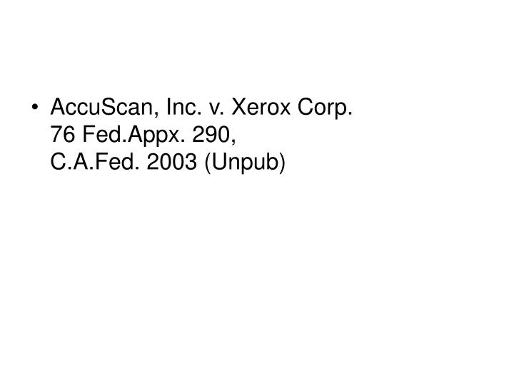 AccuScan, Inc. v. Xerox Corp.                                      76 Fed.Appx. 290,                                    C.A.Fed. 2003 (Unpub)