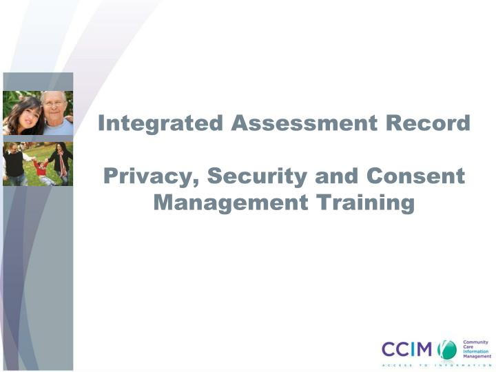 integrated assessment record privacy security and consent management training n.