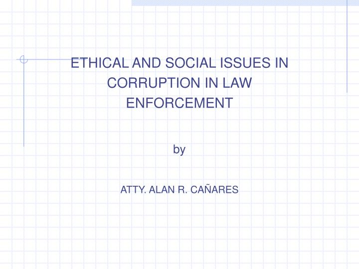 ethical issues in law enforcement today Ethics — moral principles that govern a person's behavior — is a critical part of any sound cybersecurity defense strategy without clear ethical standards and rules, cybersecurity.
