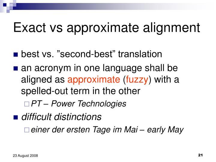 Exact vs approximate alignment