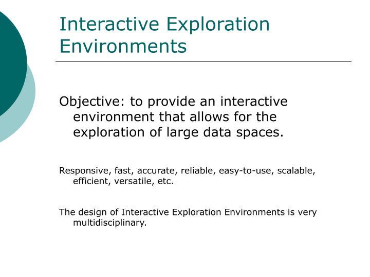 Interactive Exploration Environments