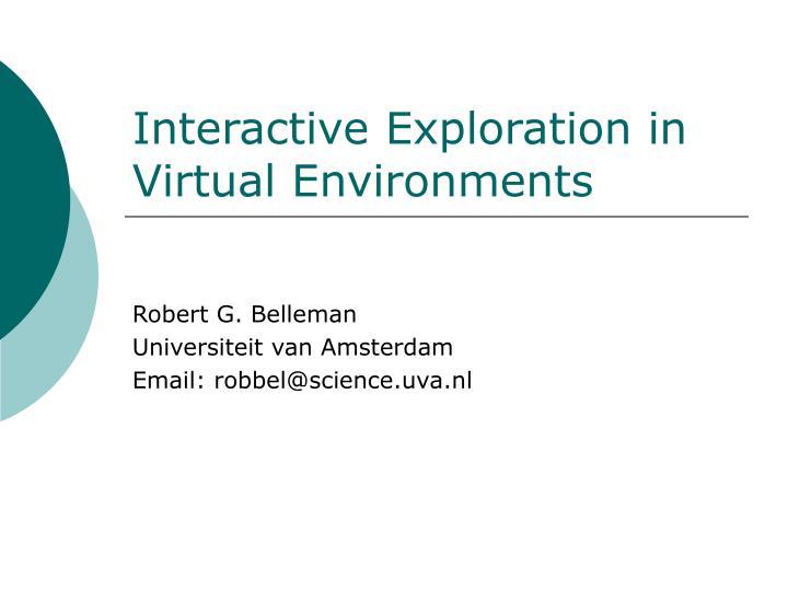 Interactive exploration in virtual environments