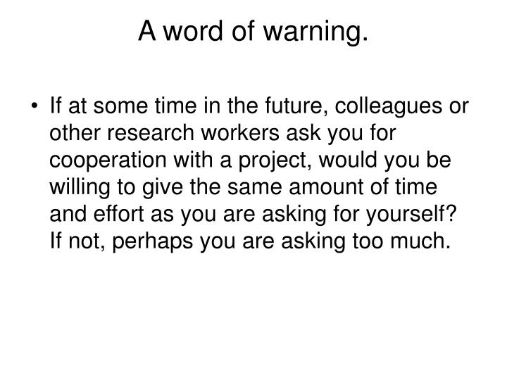 A word of warning.