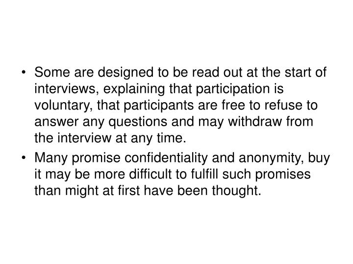 Some are designed to be read out at the start of interviews, explaining that participation is voluntary, that participants are free to refuse to answer any questions and may withdraw from the interview at any time.