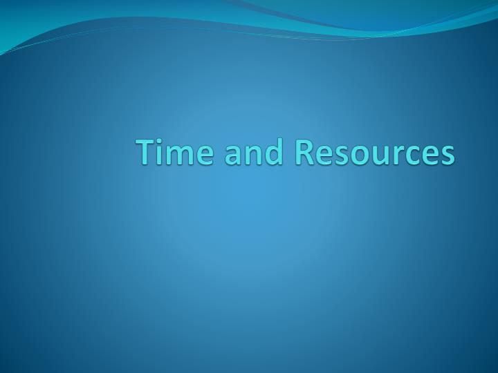 Time and Resources