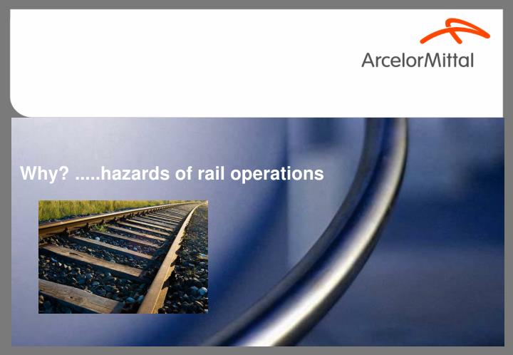 Why? .....hazards of rail operations