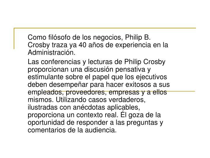 Como filósofo de los negocios, Philip B. Crosby traza ya 40 años de experiencia en la Administración.