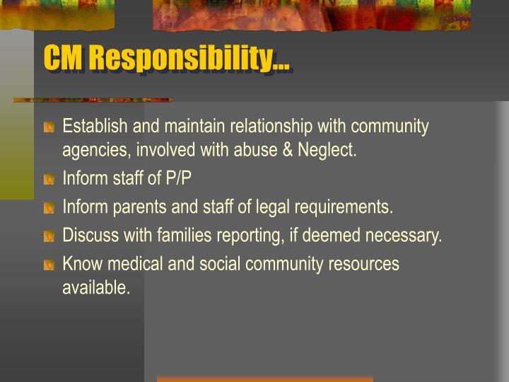 CM Responsibility…