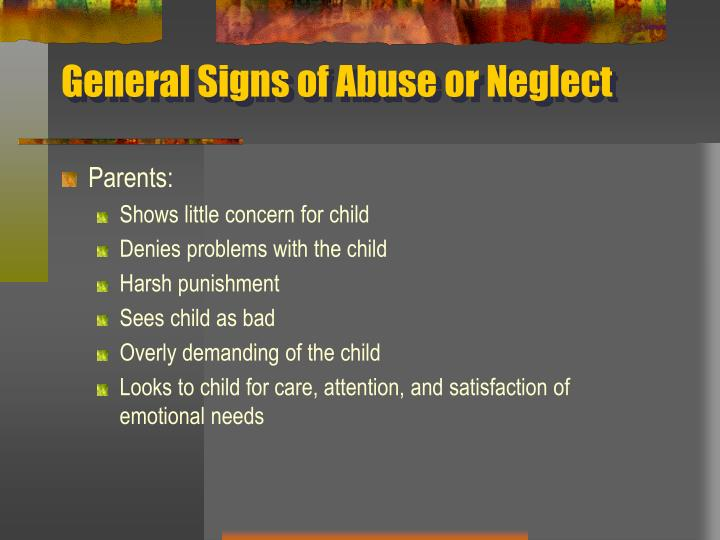 General Signs of Abuse or Neglect