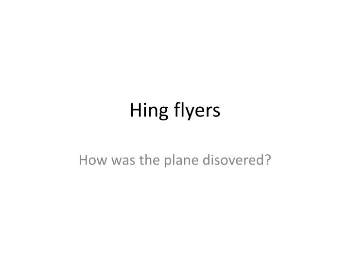 Hing flyers