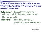 what differences could be made if we say take risks instead of take care to our friends para 1 2