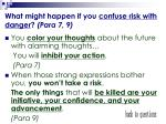 what might happen if you confuse risk with danger para 7 9