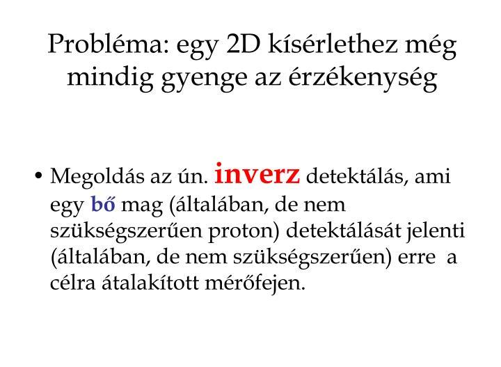 Probléma: egy 2D kísérlethez még mindig gyenge az érzékenység