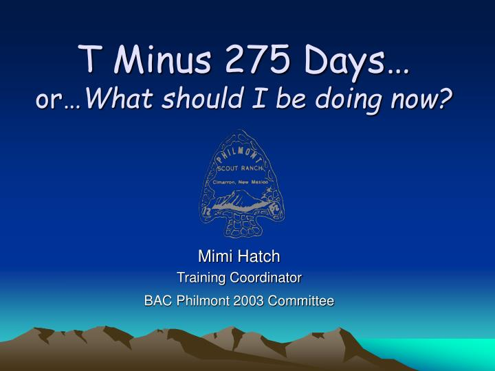 t minus 275 days or what should i be doing now n.