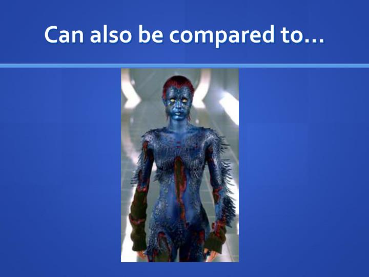 Can also be compared to…