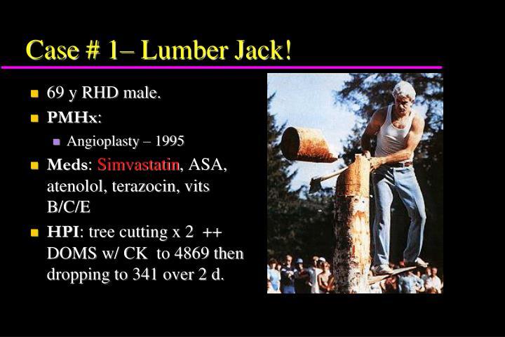 Case # 1– Lumber Jack!