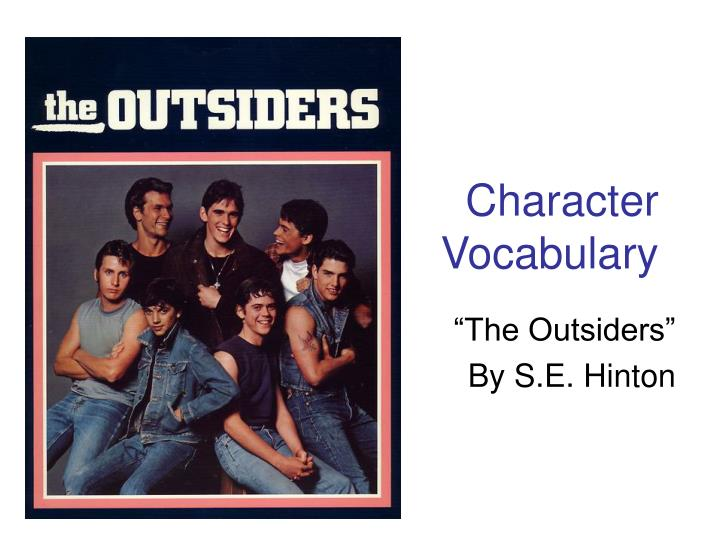an analysis of characters in the outsiders by se hinton Of characters in the outsiders because of the similar an analysis of self and a character in introduction to se hinton's novel the outsiders (hand.