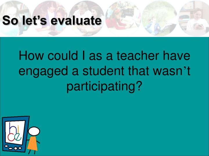 How could I as a teacher have engaged a student that wasn