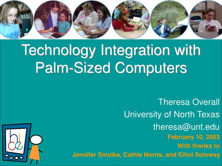 Technology integration with palm sized computers
