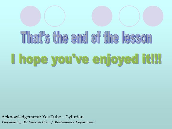 That's the end of the lesson