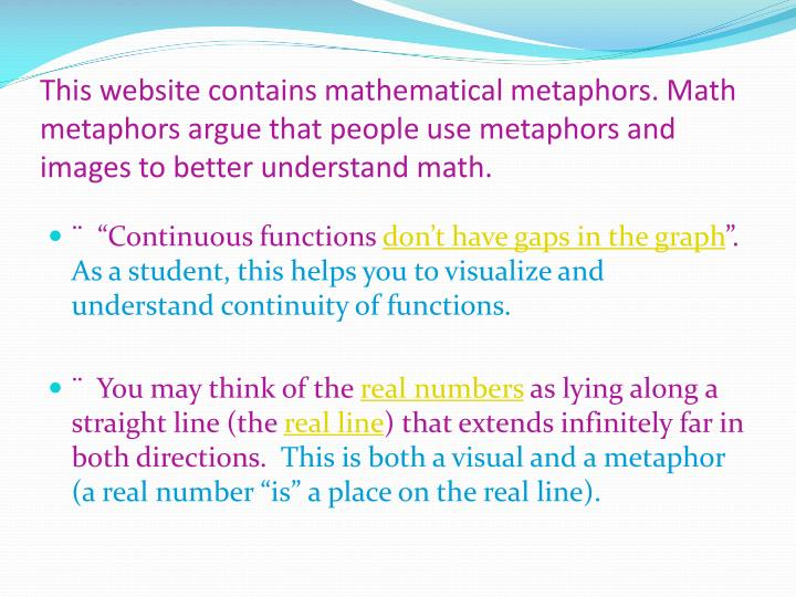 This website contains mathematical metaphors. Math metaphors argue that people use metaphors and images to better understand math.