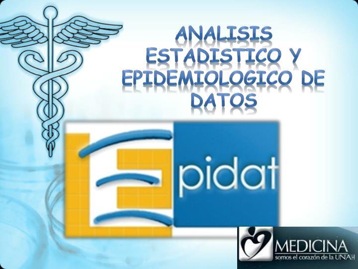 ANALISIS ESTADISTICO Y EPIDEMIOLOGICO DE DATOS