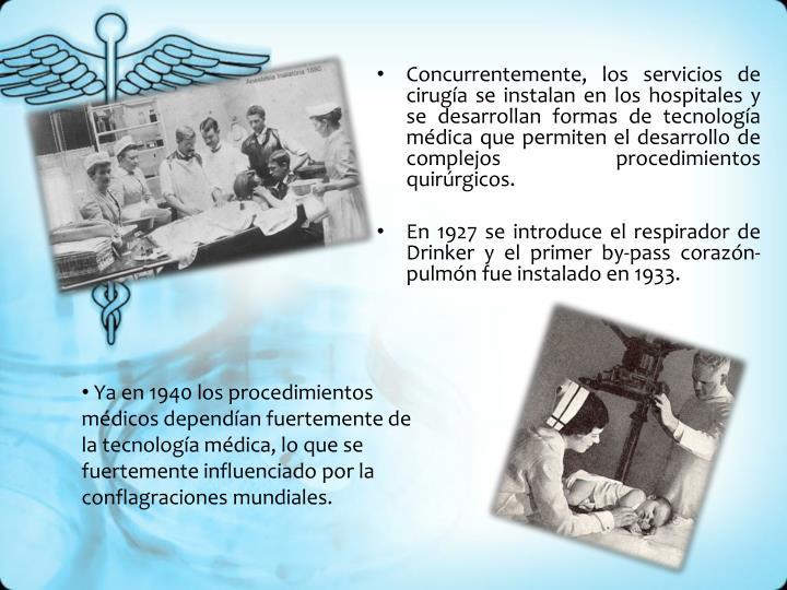 Concurrentemente, los servicios de cirugía se instalan en los hospitales y se desarrollan formas de tecnología médica que permiten el desarrollo de complejos procedimientos quirúrgicos.