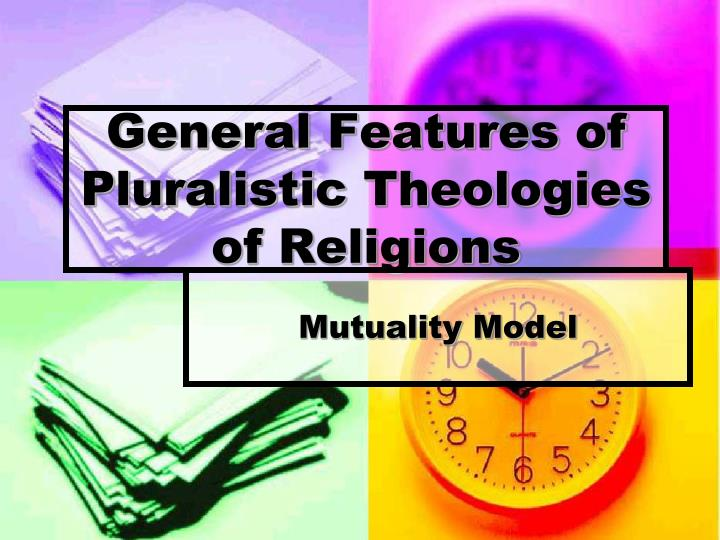General Features of Pluralistic Theologies of Religions