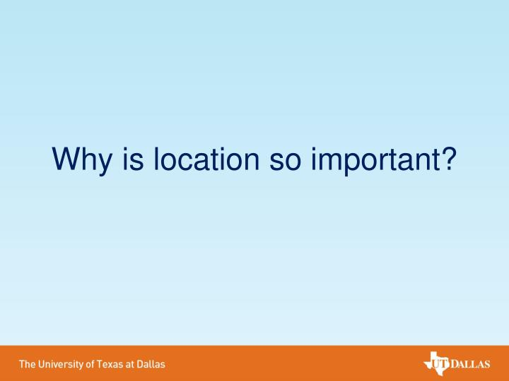 Why is location so important?