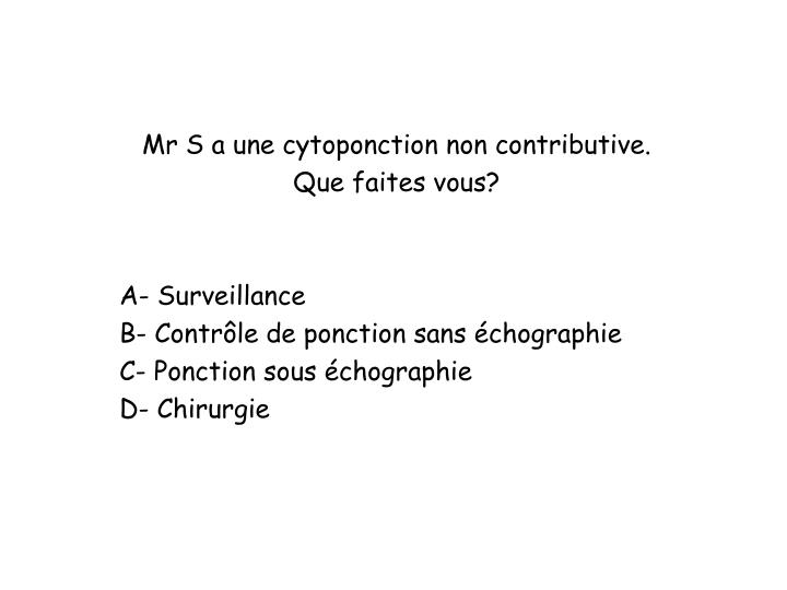 Mr S a une cytoponction non contributive.