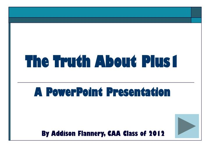 the truth about plus1 a powerpoint presentation n.