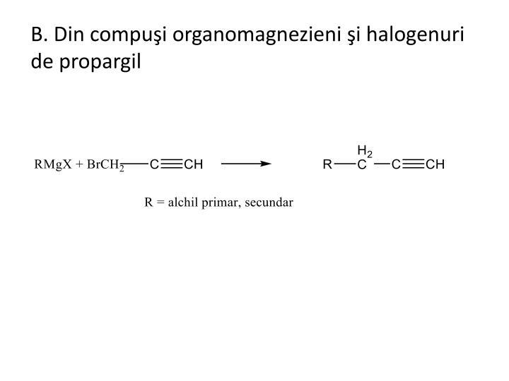 B. Din compuşi organomagnezieni şi halogenuri de propargil