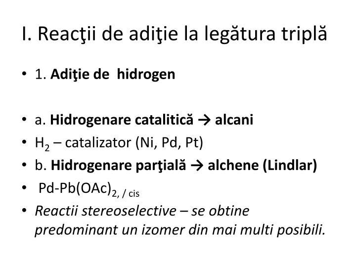 I. Reacţii de adiţie la legătura triplă