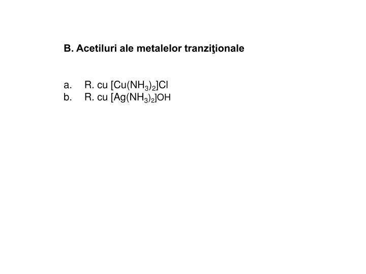 B. Acetiluri ale metalelor tranziţionale