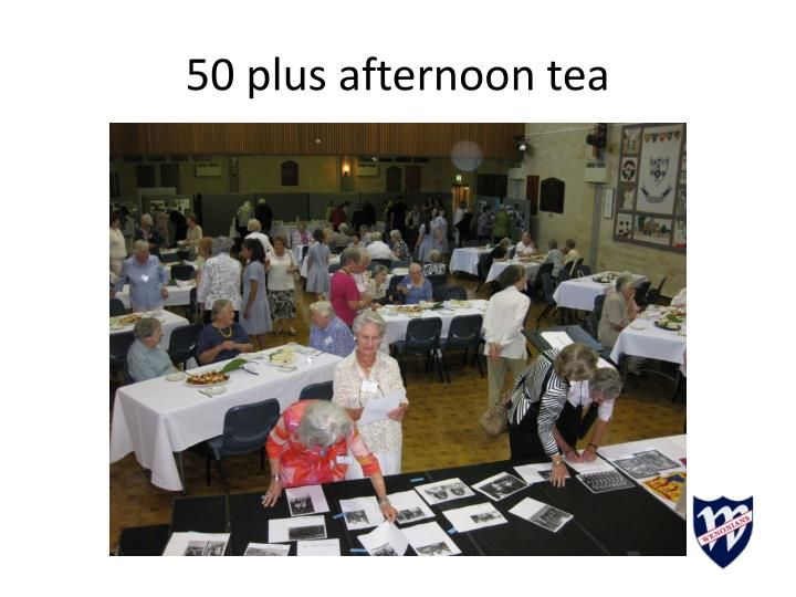 50 plus afternoon tea