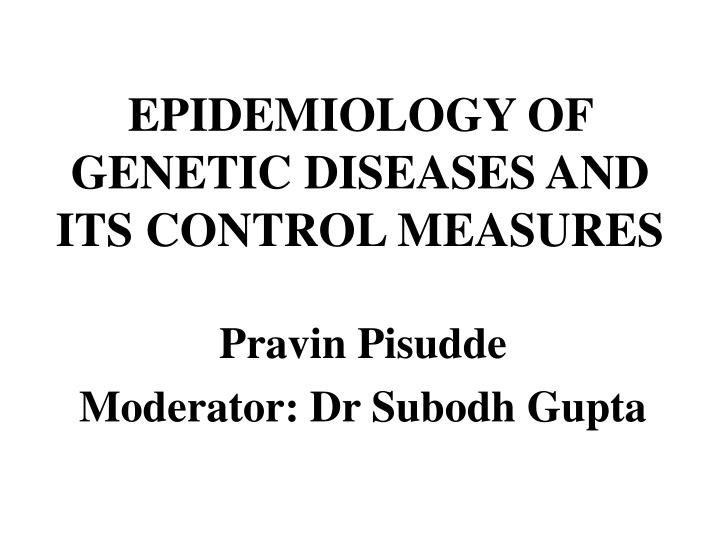 epidemiology of genetic diseases and its control measures n.