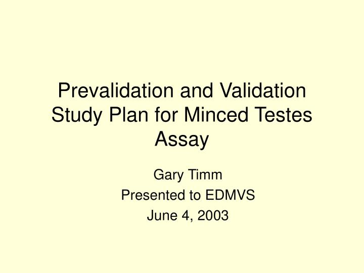 Prevalidation and validation study plan for minced testes assay
