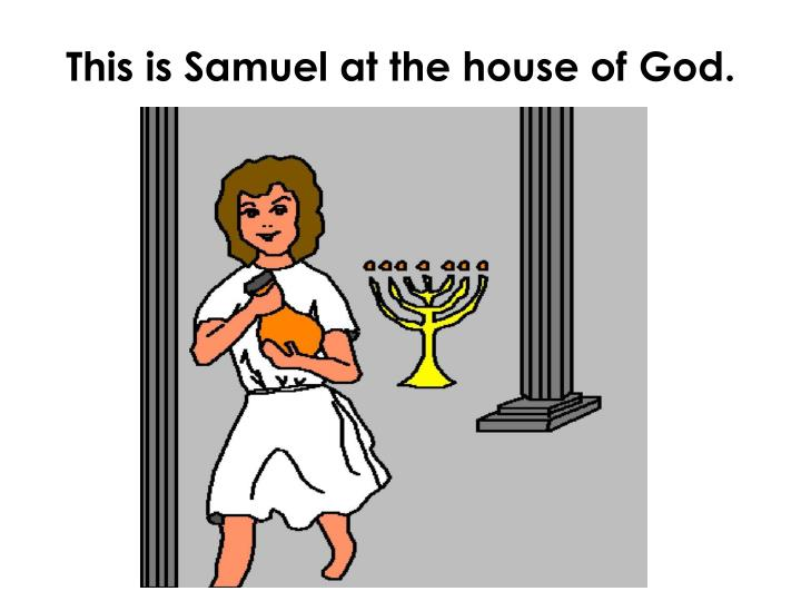 This is Samuel at the house of God.