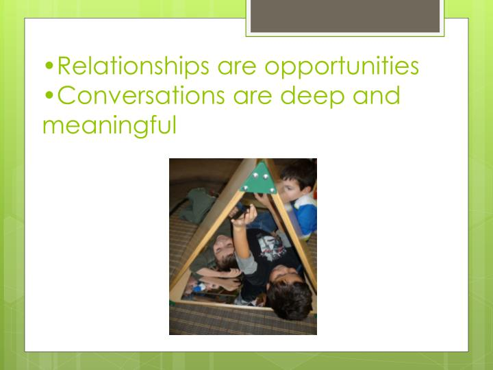 •Relationships are opportunities
