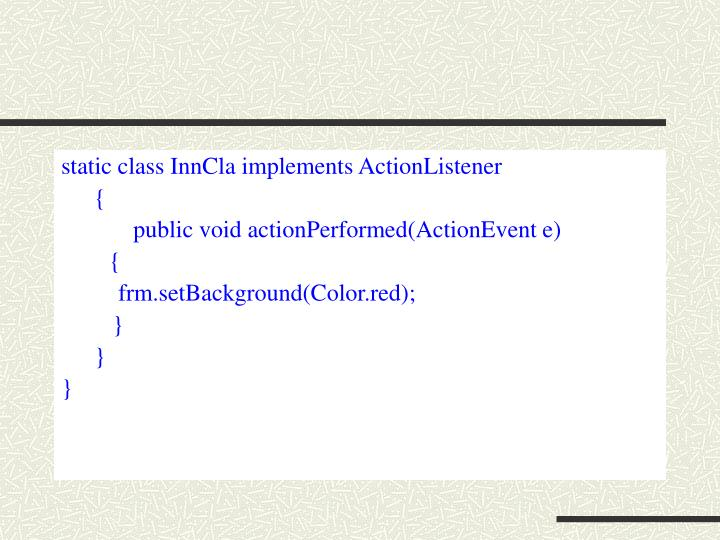 static class InnCla implements ActionListener