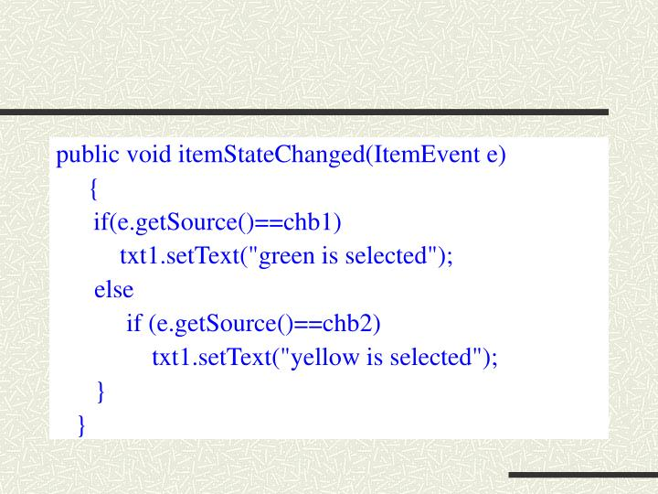 public void itemStateChanged(ItemEvent e)